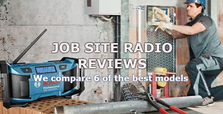 7 Best Jobsite Radios – Reviews & Buyers Guide