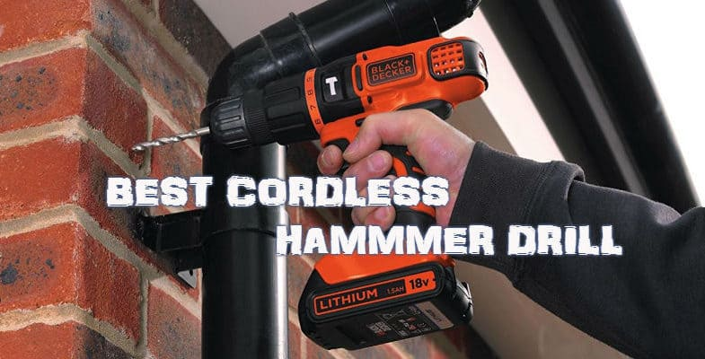 Top 10 Best Cordless Hammer Drills & Buyers Guide & Reviews