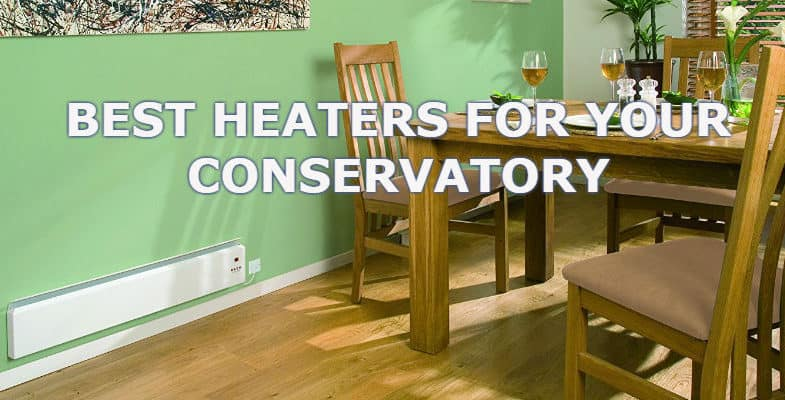 Top 6 Best Heaters For a Conservatory – Comparisons & Detailed Reviews